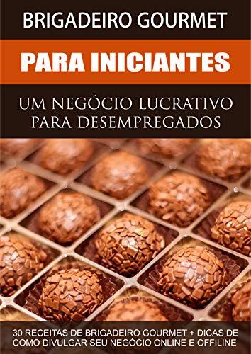 Brigadeiro Gourmet Lucrativo - Uma Renda Extra Para Desempregados: 30 Receitas de Brigadeiros Gourmet + Dicas de como Divulgar seu Negócio Online (Portuguese Edition) ⭐
