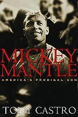 Mickey Mantle: America's Prodigal Son: America's Prodigal Son / Tony Castro. Kindle Edition