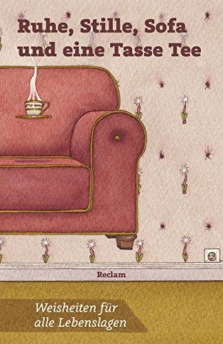 Ruhe, Stille, Sofa und eine Tasse Tee: Weisheiten für alle Lebenslagen (Reclams Universal-Bibliothek)