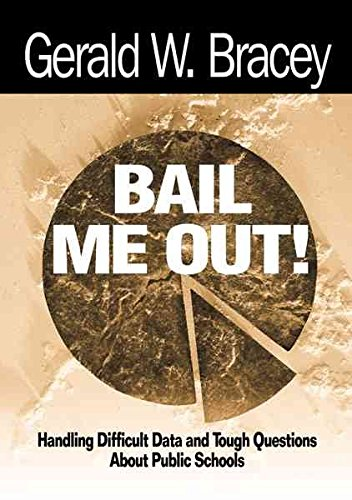 [(Bail ME out! Handling Difficult Data and Tough Questions about Public Schools : An Educator's Guide to Handling Tough Questions about Public Schools)] [By (author) Gerald W. Bracey] published on (May, 2000)