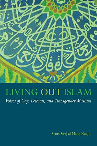 Compare Textbook Prices for Living Out Islam: Voices of Gay, Lesbian, and Transgender Muslims  ISBN 9781479894673 by Kugle, Scott Siraj al-Haqq