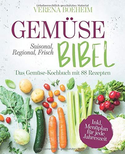 Gemüse-Bibel: Saisonal, Regional, Frisch - Das Gemüse-Kochbuch mit 88 Rezepten und Menüplan für jede Jahreszeit
