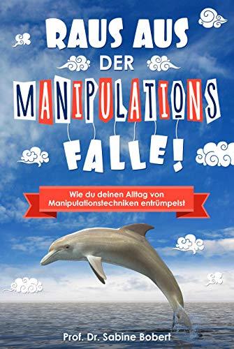 Raus aus der Manipulationsfalle!: Wie du deinen Alltag von Manipulationstechniken entrümpelst