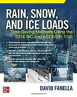 Rain, Snow, and Ice Loads: Time-saving Methods Using the 2018 Ibc and Asce/Sei 7-16