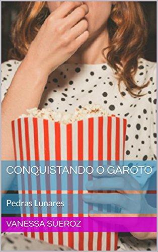 Conquistando o garoto: Pedras Lunares (Portuguese Edition)