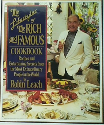 Compare Textbook Prices for The Lifestyles of the Rich and Famous Cookbook: Recipes and Entertaining Secrets from the Most Fabulous People in the World  ISBN 9780067084458 by Leach, Robin,Rozas, Diane