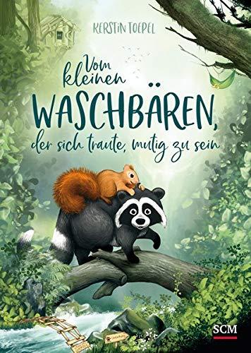Vom kleinen Waschbären, der sich traute, mutig zu sein (Bilderbücher für 3- bis 6-Jährige)
