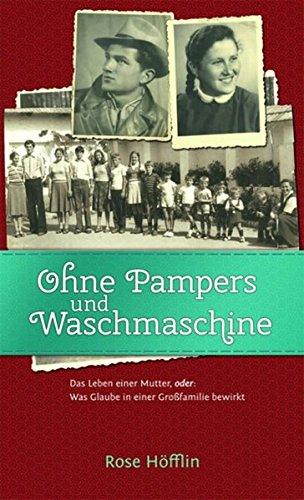 Ohne Pampers und Waschmaschine: Das Leben einer Mutter, oder: Was Glaube in einer Großfamilie bewirkt