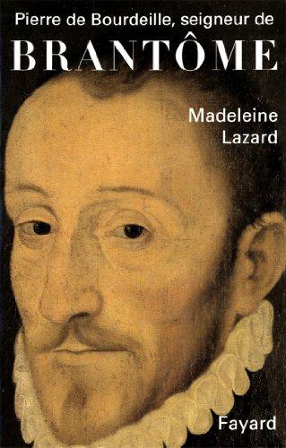 Pierre de Bourdeille, seigneur de Brantôme (Biographies Littéraires)