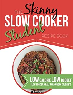 The Skinny Slow Cooker Student Recipe Book: Delicious, Simple, Low Calorie, Low Budget, Slow Cooker Meals for Hungry Stude...