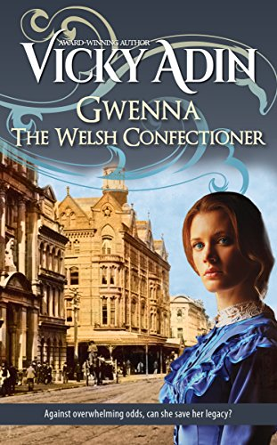 Gwenna The Welsh Confectioner: an enthralling NZ historical saga of life against the odds
