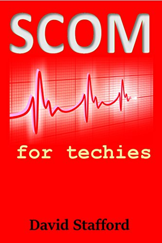 SCOM for Techies: How to build or manage an entire SCOM system from scratch (English Edition)