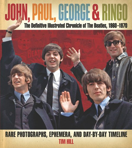 Price comparison product image John,  Paul,  George & Ringo: The Definitive Illustrated Chronicle of The Beatles,  1960-1970- Rare Photographs,  Ephemera,  and Day-By-Day Timeline