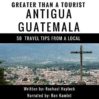 Greater Than a Tourist: Antigua, Guatemala audiobook cover art