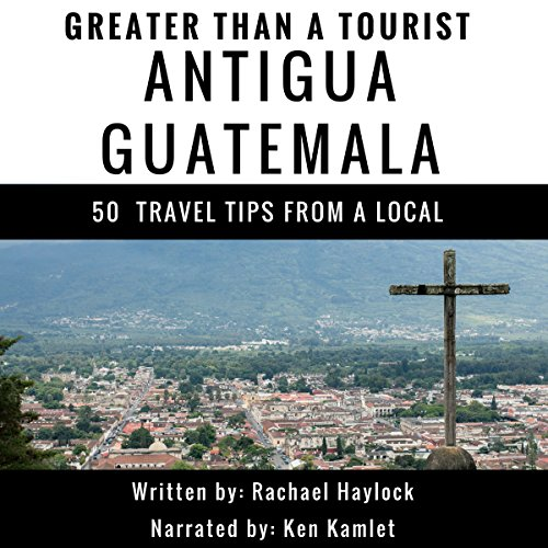 Greater Than a Tourist: Antigua, Guatemala audiobook cover art