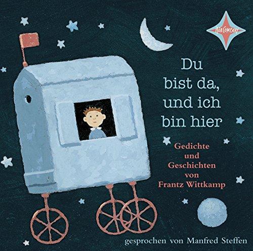 Du bist da, und ich bin hier: Gedichte und Geschichten, Sprecher: Manfred Steffen und Emma, Johnny und Vincent, 1 CD 40 Min.