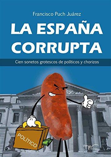 La España corrupta: Cien sonetos grotescos de políticos y chorizos ...