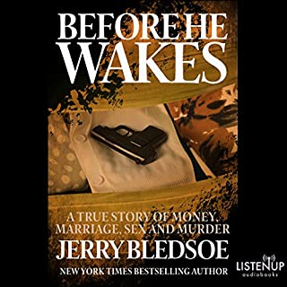 Before He Wakes: A True Story of Money, Marriage, Sex and Murder                   By:                                                                                                                                 Jerry Bledsoe                               Narrated by:                                                                                                                                 Kevin Stillwell                      Length: 13 hrs and 19 mins     6 ratings     Overall 4.2