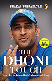 The Dhoni Touch: Unravelling the Enigma that is Mahendra Singh Dhoni by [Bharat Sundaresan]