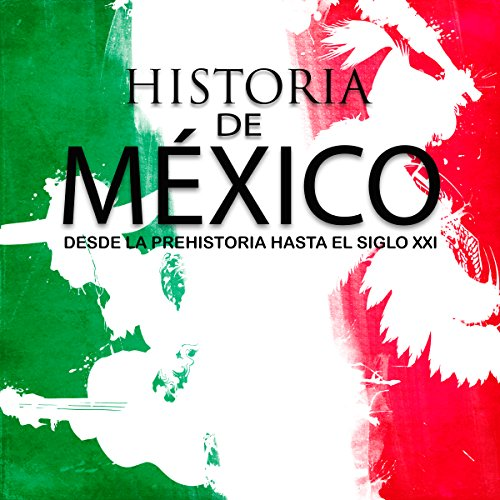 Historia completa de México: Desde la prehistoria hasta el siglo XXI [Complete History of Mexico: From Prehistory to the 21st Century]                   By:                                                                                                                                 Online Studio Productions                               Narrated by:                                                                                                                                 uncredited                      Length: 8 hrs and 10 mins     52 ratings     Overall 3.6