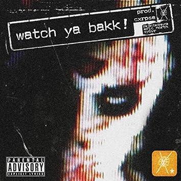 WATCH YA BAKK!