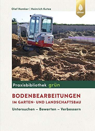 Bodenbearbeitungen im Garten- und Landschaftsbau: Untersuchen, Bewerten, Verbessern
