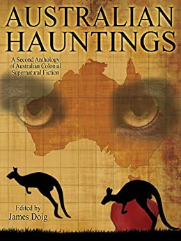 Australian Hauntings: A Second Anthology of Australian Colonial Supernatural Fiction by [James Doig]