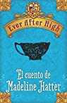 Ever After High. El cuento de Madeleine Hatter par Hale