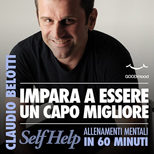 Impara a essere un capo migliore     Self Help. Allenamenti mentali in 60 minuti              By:                                                                                                                                 Claudio Belotti                               Narrated by:                                                                                                                                 Claudio Belotti,                                                                                        Tania De Domenico,                                                                                        Michele Mariotti                      Length: 1 hr and 11 mins     Not rated yet     Overall 0.0