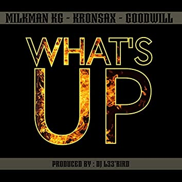 What's Up (feat. Milkman KG & Goodwill)