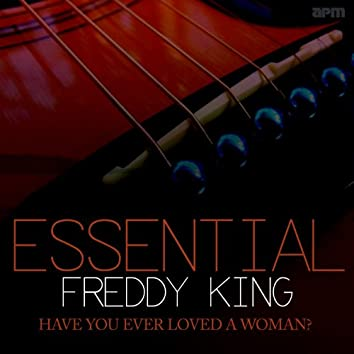 Have You Ever Loved a Woman - Essential Freddy King