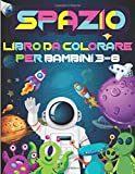 Spazio Libro da Colorare Per Bambini 3-8: Super Spazio Libro da Colorare per Bambini 3 8 anni - scoprire il fantastico mondo dello spazio tra pianeti, astronauti alieni, razzi spaziali e astronavi -