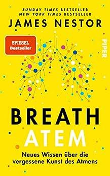 Breath - Atem: Neues Wissen über die vergessene Kunst des Atmens | Über das richtige Atmen und Atemtechniken (German Edition) par [James Nestor, Martin Bayer]