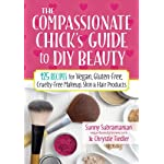 Beauty Shopping The Compassionate Chick's Guide to DIY Beauty: 125 Recipes for Vegan, Gluten-Free,