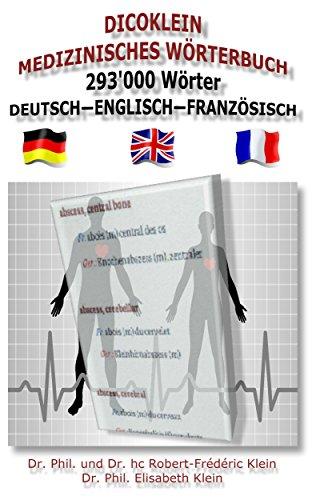 DICOKLEIN MEDIZINISCHES WÖRTERBUCH Deutsch — Englisch — Französisch: 97'738 Wörter übersetzt in Englisch und Französisch (English Edition)
