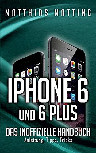 iPhone 6 und 6 plus - das inoffizielle Handbuch.: Anleitung, Tipps, Tricks
