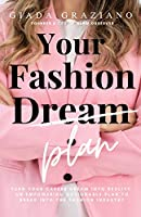 Your Fashion [Dream] Plan: Turn your career dream into reality. An empowering actionable plan to break into the fashion industry