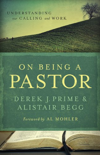On Being a Pastor: Understanding Our Calling and Work by [Derek J. Prime, Alistair Begg, Al Mohler]