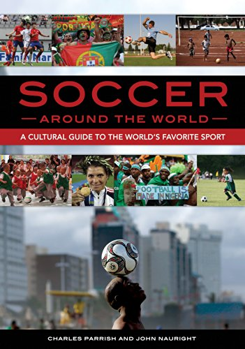 Soccer around the World: A Cultural Guide to the World's Favorite Sport (English Edition)