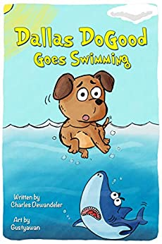 Dallas DoGood: Goes Swimming by [Charles Dewandeler, Gustyawan Gustyawan]