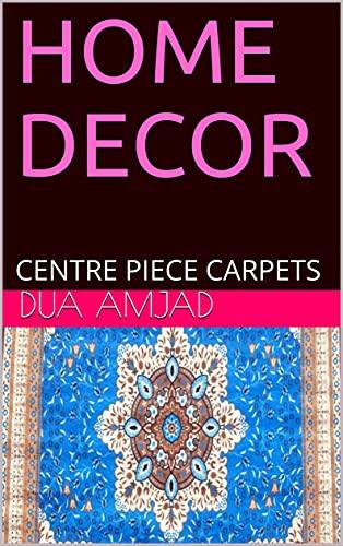 HOME DECOR: CENTRE PIECE CARPETS (English Edition)