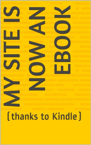 My site is now an ebook: (thanks to Kindle) (English Edition)