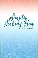 Simply...Seeking Him: A Journal Paperback
