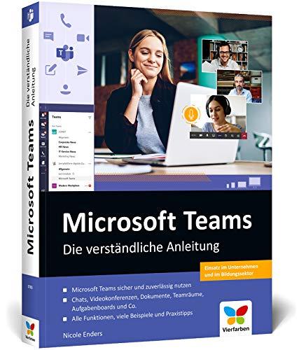 Microsoft Teams: Die verständliche Anleitung. Über 400 Seiten, komplett in Farbe. So geht effizientes Teamwork im Büro und im Homeoffice