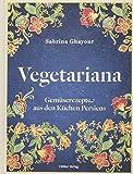 Vegetariana: Gemüserezepte aus den Küchen Persiens