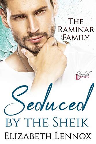 Seduced by the Sheik (The Raminar Family Book 1) by [Elizabeth Lennox]