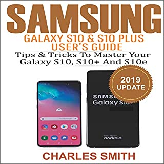 Samsung Galaxy S10 & S10 Plus User's Guide     Tips and Tricks to Master Your Samsung S10, S10 Plus and S10e              By:                                                                                                                                 Charles Smith                               Narrated by:                                                                                                                                 Marcus Trill                      Length: 1 hr and 8 mins     Not rated yet     Overall 0.0