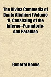 The Divina Commedia of Dante Alighieri (Volume 1); Consisting of the Inferno--Purgatorio-And Paradiso