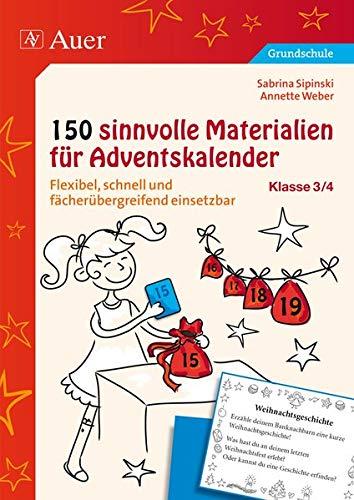 150 sinnvolle Materialien für Adventskalender 3/4: Flexibel, schnell und fächerübergreifend einsetzbar (3. und 4. Klasse)