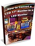 """How to Convert a LCD 17"""" Monitor to a LED Monitor: Convert a LCD monitor to a LED monitor (Tech) (English Edition)"""